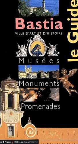Bastia. Musées, monuments, promenades - Editions du Patrimoine Centre des monuments nationaux - 9782858226979 -