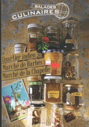 Balades culinaires. Quartier indien, marché de Barbès, marché de la Chapelle, 10e et 18e arrondissements de Paris - nez ( éditions ) - 9782954347103 -