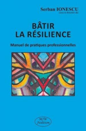 Bâtir la résilience. Manuel de pratiques professionnelles - mjw  - 9791090590823 -