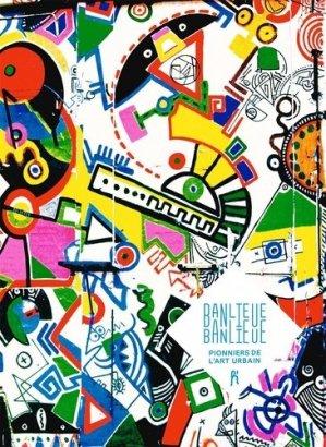 Banlieue-Banlieue. Pionniers de l?art urbain - H'Artpon - 9791095208105 -