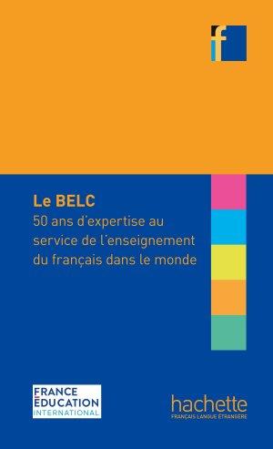 BELC : 50 ans d'expertise au service de l'enseignement du français dans le monde - Hachette Français Langue Etrangère - 9782014016413 -