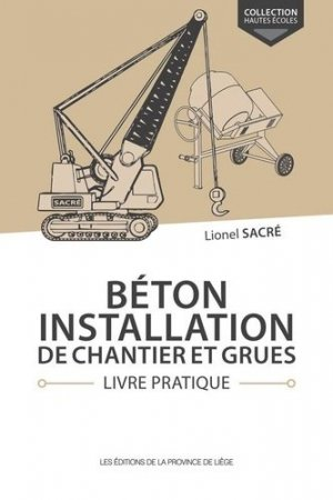 Béton, installation de chantier et grues Livre pratique - de la province de liege - 9782390100898 -