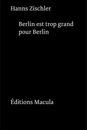 Berlin est trop grand pour Berlin - Editions Macula - 9782865890866 -