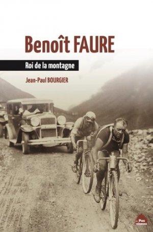 Benoît Faure. Roi de la montagne - Editions Le Pas d'oiseau - 9782917971826 -