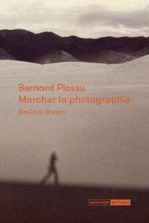 Bernard Plossu : marcher la photographie - Mediapop - 9782918932871 -