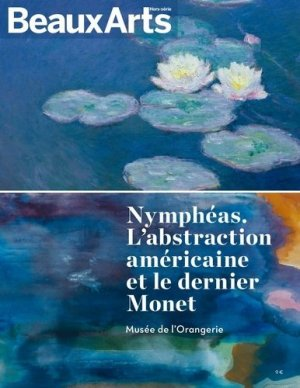 Beaux Arts Magazine Hors-série : Nymphéas. L'abstraction américaine et le dernier Monet - Musée de l'Orangerie - beaux arts - 9791020404398 -