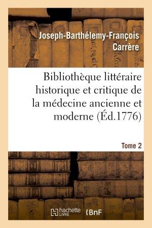 Bibliothèque littéraire historique et critique de la médecine ancienne et moderne. Tome 2 - hachette livre / bnf - 9782012867161 -