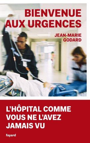 Bienvenue aux Urgences - fayard - 9782213709475 -