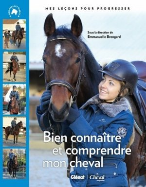 Bien connaître et comprendre mon cheval - glénat / cheval magazine - 9782344007792 -