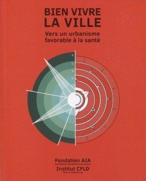 Bien vivre la ville : et si la ville favorisait la santé et le bien-être ? - archibooks - 9782357334809 -