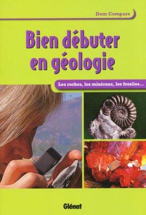 Bien débuter en géologie - glenat - 9782723482387 -