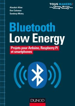 Bluetooth Low Energy - Projets pour Arduino, Raspberry Pi et smartphones - dunod - 9782100760855 -
