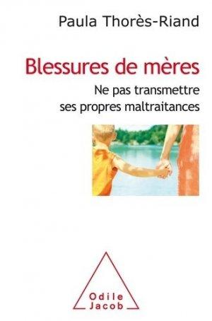Blessures de mères - odile jacob - 9782738149732 - livre médecine 2019, livre médicaux 2020, livre médicaux 2019, livres de médecine 2020