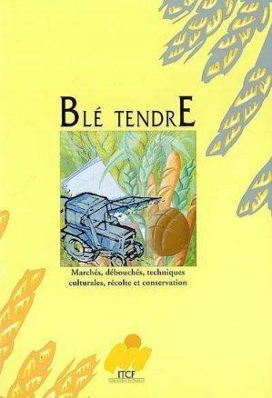 Blé tendre Marchés, débouchés, techniques culturales, récolte et conservation  - arvalis - 9782864925200 -