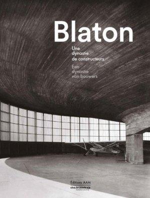 Blaton / une dynastie de bâtisseurs - archives d'architecture moderne - 9782871433156 -