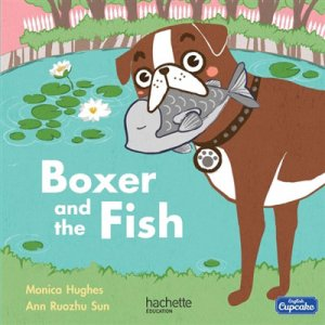 BOXER AND THE FISH  - HACHETTE - 9782013947190 -
