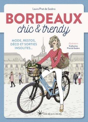 Bordeaux chic & trendy. Mode, restos, déco et sorties insolites... - Les Beaux Jours - 9782351791400 -