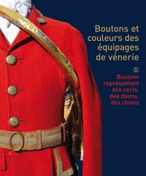 Boutons et couleurs des équipages de vénerie. Tome 1, outons représentant des cerfs, des daims ou des chiens - Editions de Montbel - 9782356531377 -
