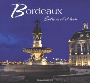 Bordeaux. Entre ciel et terre - Editions Grand Sud - 9782363780386 -