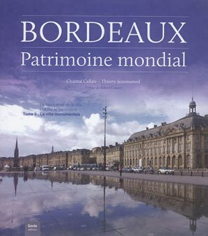 Bordeaux, patrimoine mondial Tome 3 - La ville monumentale - geste - 9782367466514 -