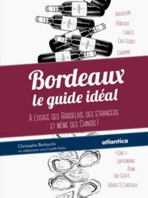 Bordeaux : le guide idéal. A l'usage des Bordelais, des étrangers et même des Chinois ! - Atlantica - 9782758802501 -