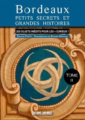 Bordeaux, nouveaux petits secrets et grandes histoires. Tome 2 - sud ouest - 9782817707099 -