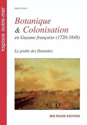 Botanique et colonisation en Guyane française (1720-1848) - ibis rouge - 9782844502148 -