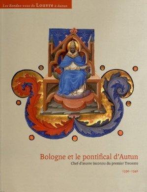 Bologne et le pontifical d'Autun. Chef-d'oeuvre inconnu du premier Trecento 1330-1340 - Dominique Guéniot - 9782878255119 -