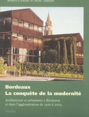 Bordeaux : la conquête de la modernité. Architecture et urbanisme à Bordeaux et dans l'agglomération de 1920 à 2003 - Mollat - 9782909351858 -