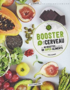 Booster son cerveau en 40 recettes et plus de 60 super-aliments - marie claire - 9791032302217 -