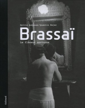 Brassaï. Le flâneur nocturne - gallimard - 9782070121014 -