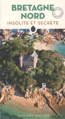Bretagne Nord insolite et secrète - Editions Jonglez - 9782361952037 -