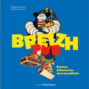 Breizh pub. Bretons & Bretonnes dans la publicité - Ouest-France - 9782737368509 -