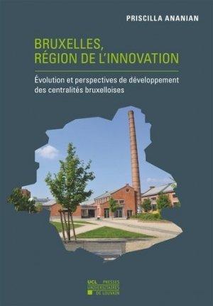 Bruxelles, région de l'innovation. Evolution et perspectives de développement des centralités bruxelloises - presses universitaires de louvain - 9782875582966 -