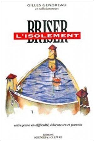 BRISER L'ISOLEMENT. Entre jeune en difficulté, éducateurs et parents - Editions Béliveau - 9782890921245 -