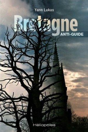 Bretagne anti-guide - Héliopoles Editions - 9782919006977 -