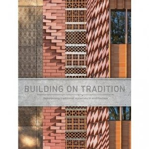 Building on tradition: repurposing traditional materials in architecture - Images Publishing - 9781864708370 -