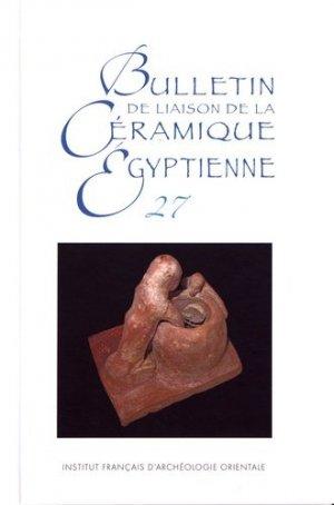 Bulletin de liaison de la céramique égyptienne N° 27 - Institut français d'archéologie orientale du Caire - IFAO - 9782724707144 -