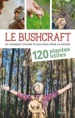 Bushcraft, ou comment utiliser ce que nous offre la nature - artemis - 9782816012385 -