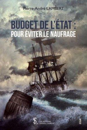 Budget de l'Etat : pour éviter le naufrage - Sydney Laurent - 9791032611999 -