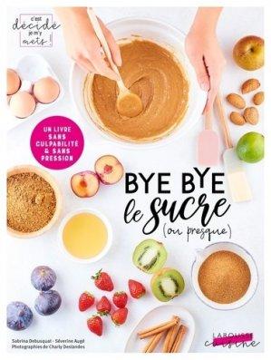 Bye bye le sucre (ou presque) - larousse - 9782035967350 -