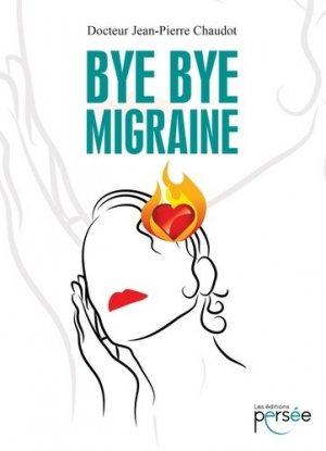 Bye bye migraine - Editions Persée - 9782823118605 -
