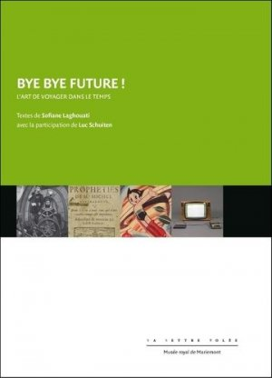 Bye bye future ! L'art de voyager dans le temps - Exhibitions International - 9782873175542 -