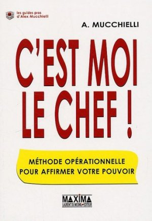 C'est moi le chef ! Méthode opérationnelle pour affirmer votre pouvoir - Maxima Laurent du Mesnil éditeur - 9782840016083 -