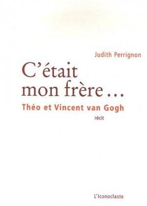 C'était mon frère... Théo et Vincent van Gogh - iconoclaste - 9782913366138 -