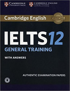 Cambridge IELTS 12 General Training - Student's Book with Answers with Audio Authentic Examination Papers - cambridge - 9781316637876 -