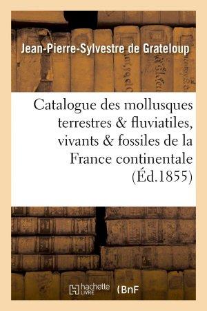 Catalogue des mollusques terrestres et fluviatiles, vivants et fossiles, de la France continentale - hachette livre / bnf - 9782013739399 -