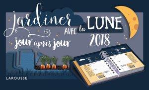 Calendrier jardiner avec la lune 2018 jour après jour - larousse - 9782035941237 -