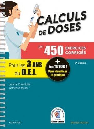 Calculs de doses en 450 exercices corrigés - Pour les 3 années du Diplôme d'Etat infirmier. - elsevier / masson - 9782294760471 -