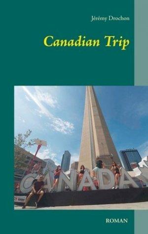 Canadian Trip. Le voyage d'une vie - Books on Demand Editions - 9782322224357 -